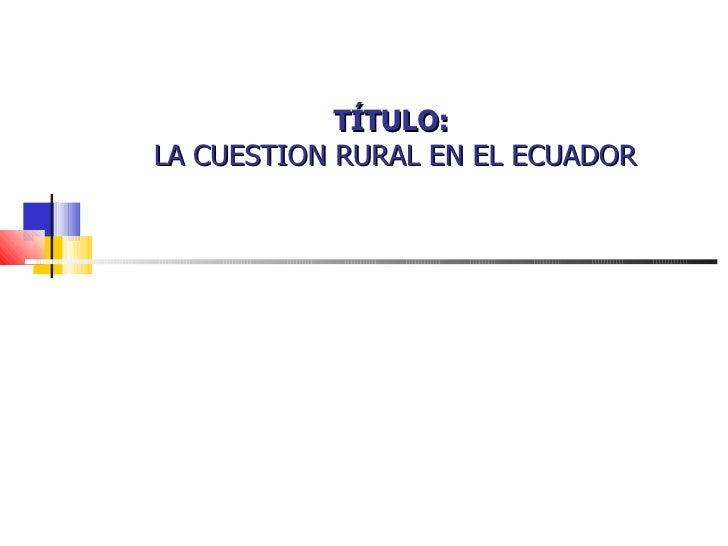 Presentacion La cuestión rural en el Ecuador