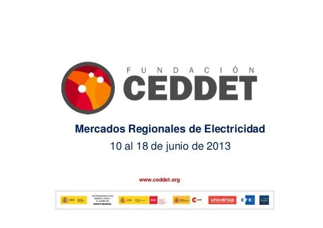 1www.ceddet.org111Mercados Regionales de Electricidad10 al 18 de junio de 2013
