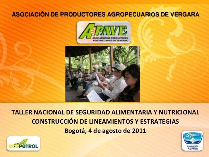 ASOCIACIÓN DE PRODUCTORES AGROPECUARIOS DE VERGARA<br />TALLER NACIONAL DE SEGURIDAD ALIMENTARIA Y NUTRICIONALCONSTRUCCIÓN...