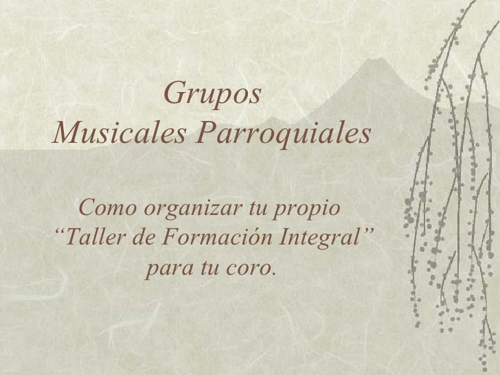 """Grupos Musicales Parroquiales Como organizar tu propio  """" Taller de Formación Integral"""" para tu coro."""