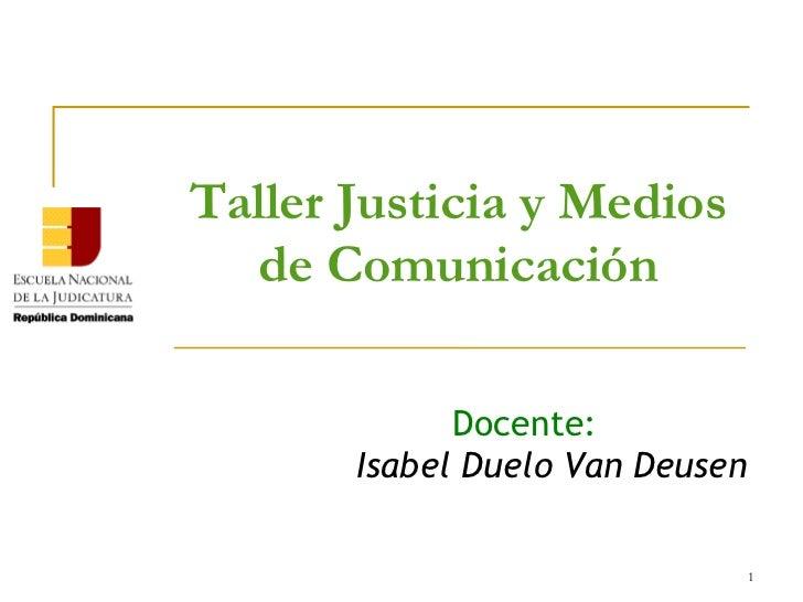 Taller Justicia y Medios  de Comunicación             Docente:       Isabel Duelo Van Deusen                              ...