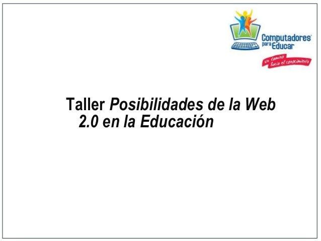 Taller Posibilidades de la Web2.0 en la Educación
