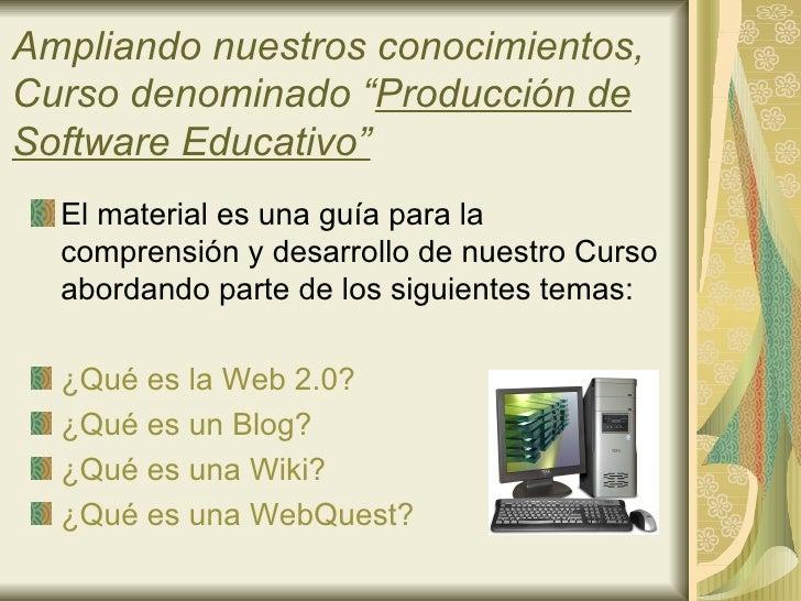 """Ampliando nuestros conocimientos,Curso denominado """"Producción deSoftware Educativo""""  El material es una guía para la  comp..."""