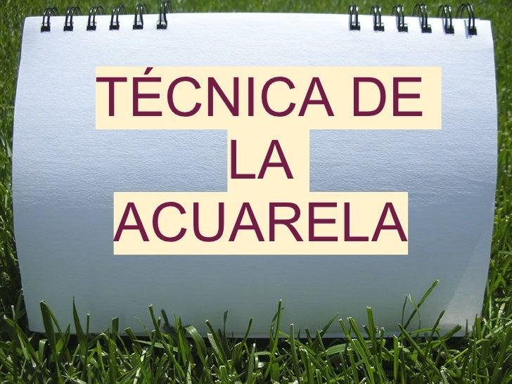 TÉCNICA DE    LA ACUARELA