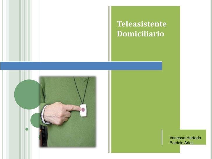 Teleasistente<br />Domiciliario<br />Vanessa Hurtado<br />Patricio Arias<br />