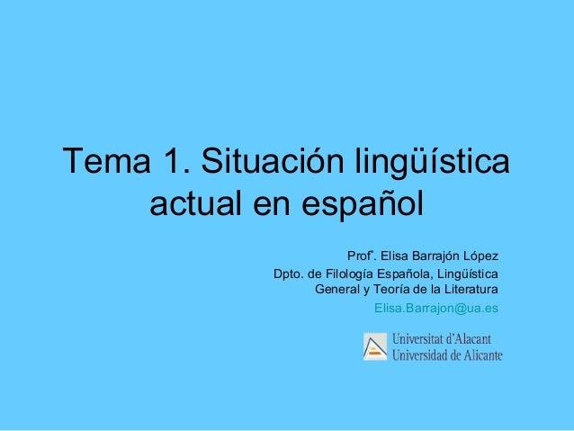 Tema 1. Situación lingüística actual en español Profª. Elisa Barrajón López Dpto. de Filología Española, Lingüística Gener...