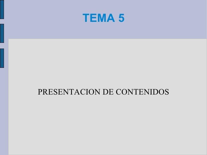 TEMA 5 PRESENTACION DE CONTENIDOS