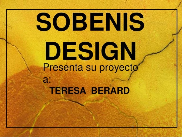 SOBENIS DESIGNPresenta su proyecto a: TERESA BERARD