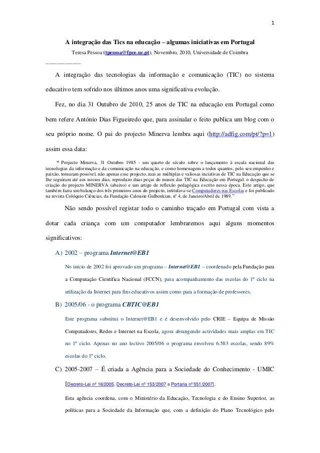 1 A integração das Tics na educação – algumas iniciativas em Portugal Teresa Pessoa (tpessoa@fpce.uc.pt), Novembro, 2010, ...