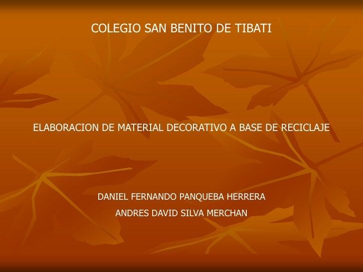 COLEGIO SAN BENITO DE TIBATIELABORACION DE MATERIAL DECORATIVO A BASE DE RECICLAJE           DANIEL FERNANDO PANQUEBA HERR...