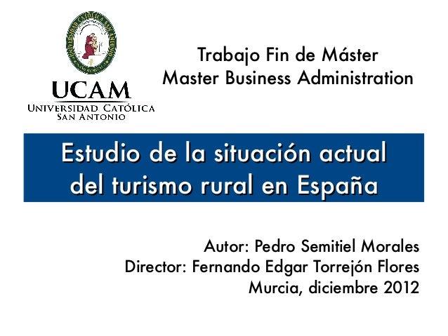 Trabajo Fin de Máster          Master Business AdministrationEstudio de la situación actual del turismo rural en España   ...