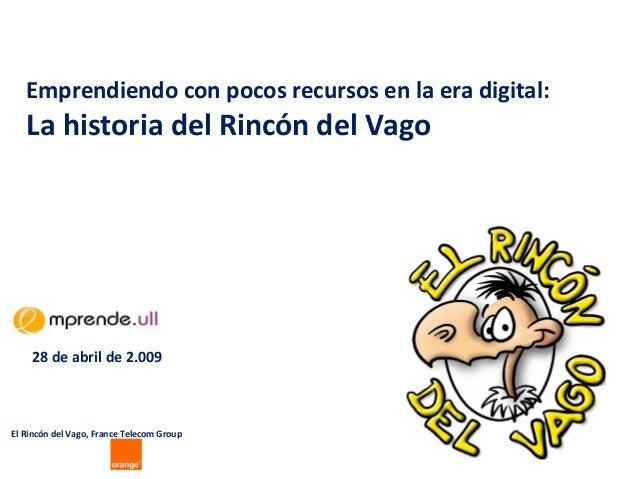 Emprendiendo con pocos recursos en la era digital: La historia del Rincón del Vago El Rincón del Vago, France Telecom Grou...