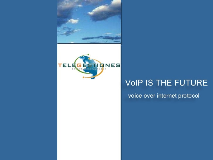 VoIP IS THE FUTURE voice over internet protocol