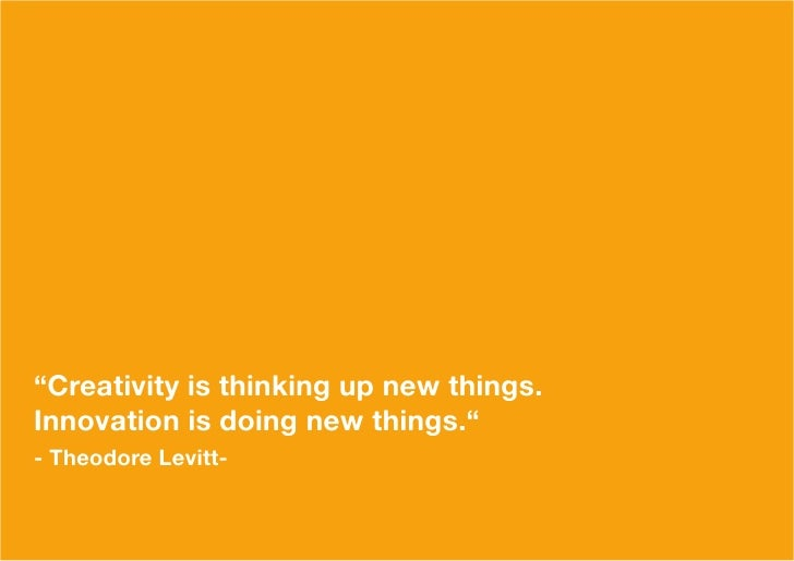 """Creativity is thinking up new things.Innovation is doing new things.""- Theodore Levitt-"