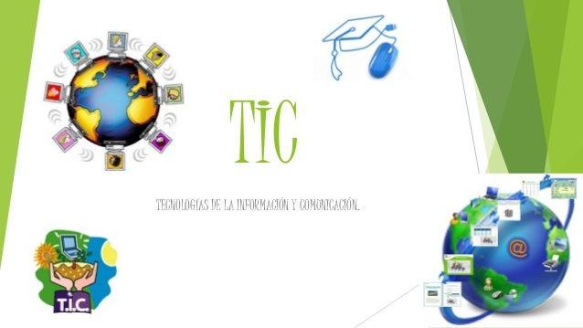 TIC TECNOLOGÍAS DE LA INFORMACIÓN Y COMUNICACIÓN.