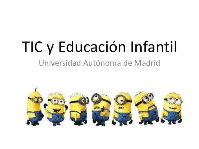 TIC y Educación Infantil Universidad Autónoma de Madrid