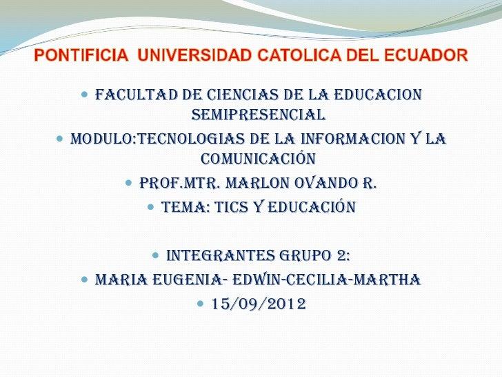  FACULTAD DE CIENCIAS DE LA EDUCACION               SEMIPRESENCIAL MODULO:TECNOLOGIAS DE LA INFORMACION Y LA            ...