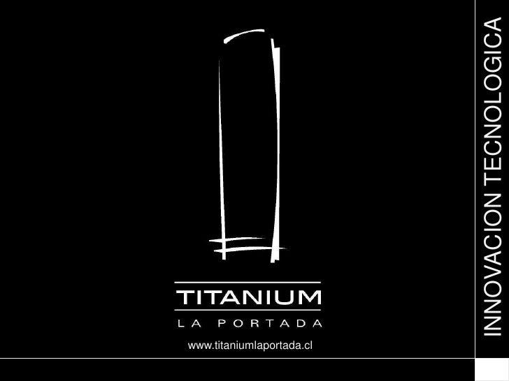 INNOVACION TECNOLOGICAwww.titaniumlaportada.cl  www.titaniumlaportada.cl