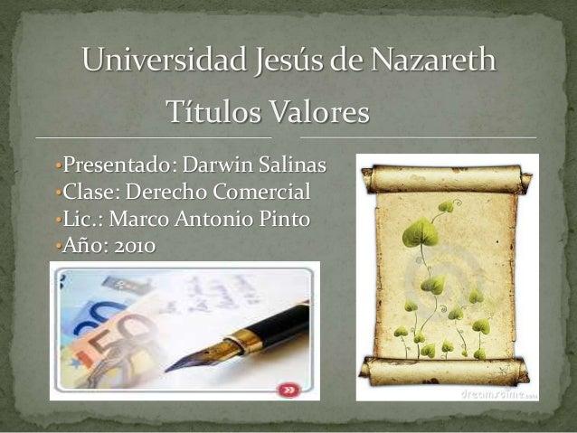 Títulos Valores <br />Universidad Jesús de Nazareth<br /><ul><li>Presentado: Darwin Salinas
