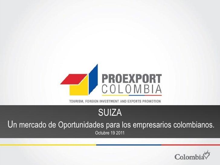 SUIZAUn mercado de Oportunidades para los empresarios colombianos.                         Octubre 19 2011