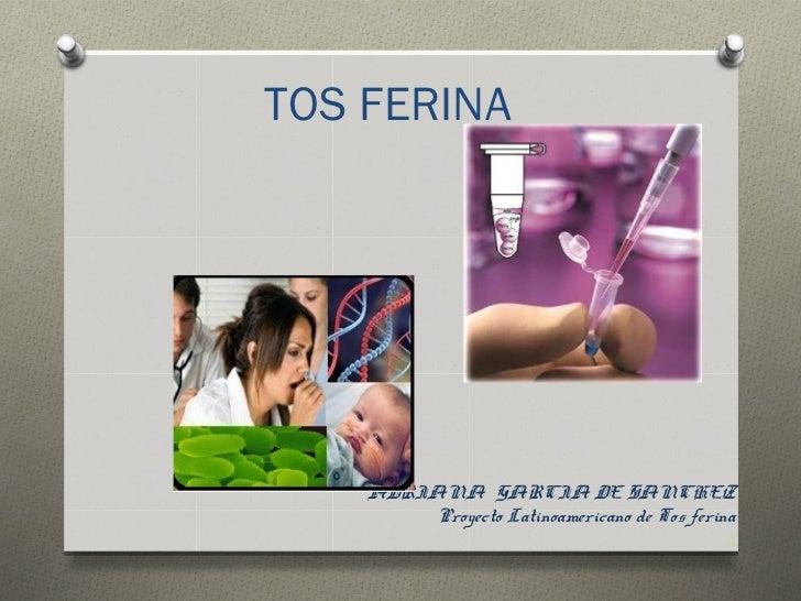 TOS FERINA    ADRIANA GARCIA DE SANCHEZ        Proyecto Latinoamericano de Tos ferina                                     ...