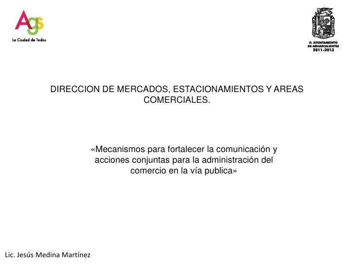 DIRECCION DE MERCADOS, ESTACIONAMIENTOS Y AREAS COMERCIALES.<br />«Mecanismos para fortalecer la comunicación y acciones c...