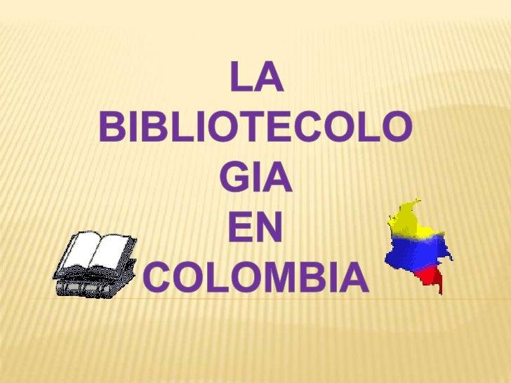 LA BIBLIOTECOLOGIA<br />EN <br />COLOMBIA<br />
