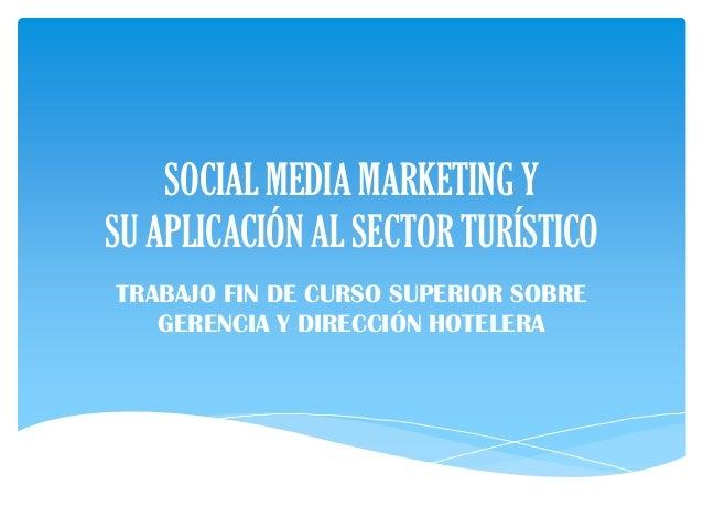 SOCIAL MEDIA MARKETING YSU APLICACIÓN AL SECTOR TURÍSTICOTRABAJO FIN DE CURSO SUPERIOR SOBRE   GERENCIA Y DIRECCIÓN HOTELERA