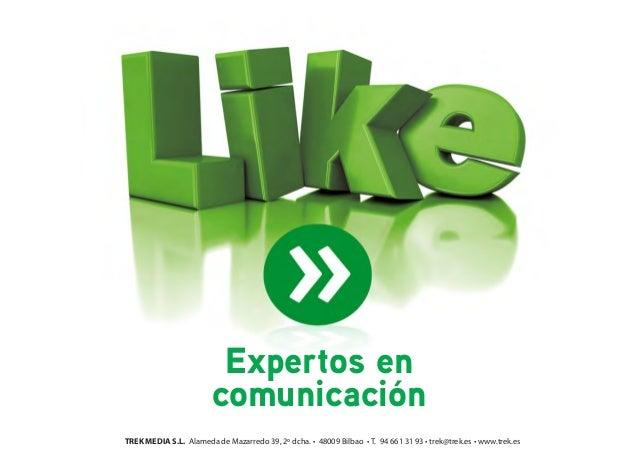 Expertos en comunicación TREK MEDIA S.L. Alameda de Mazarredo 39, 2º dcha. • 48009 Bilbao • T. 94 661 31 93 • trek@trek.es...