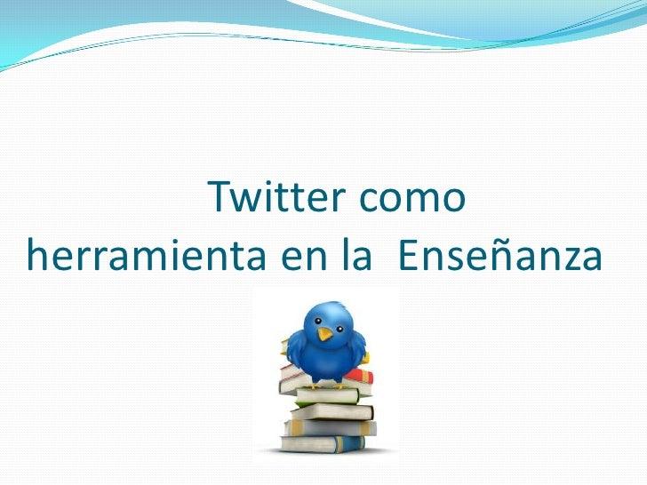 Presentacion twitter en la enseñanza