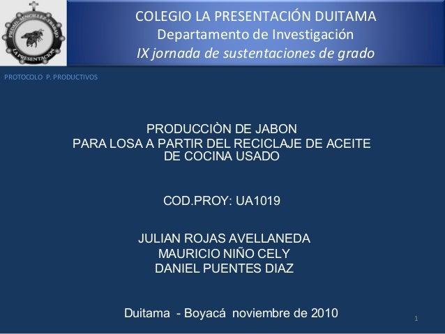 COLEGIO LA PRESENTACIÓN DUITAMA Departamento de Investigación IX jornada de sustentaciones de grado PRODUCCIÒN DE JABON PA...