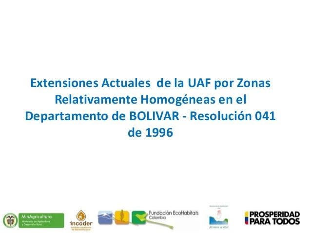 Extensiones Actuales de la UAF por Zonas Relativamente Homogéneas en el Departamento de BOLIVAR - Resolución 041 de 1996