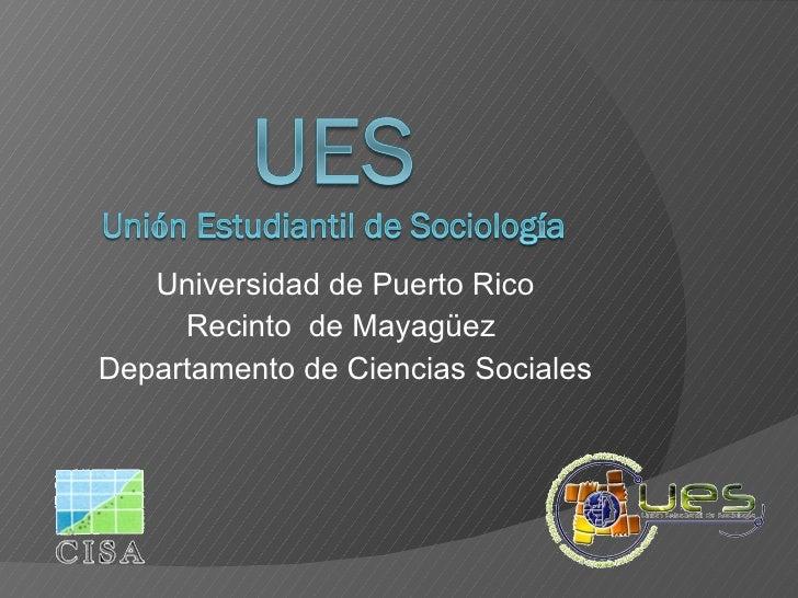 <ul><li>Universidad de Puerto Rico </li></ul><ul><li>Recinto  de  Mayagüez  </li></ul><ul><li>Departamento  de Ciencias So...
