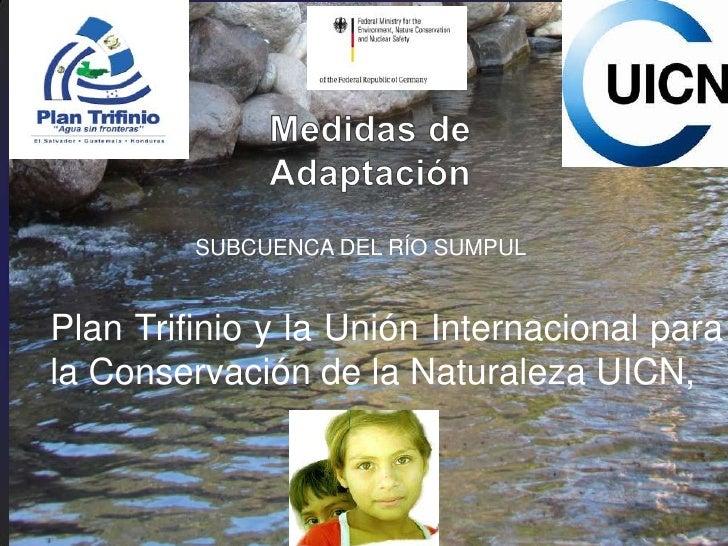 SUBCUENCA DEL RÍO SUMPULPlan Trifinio y la Unión Internacional parala Conservación de la Naturaleza UICN,