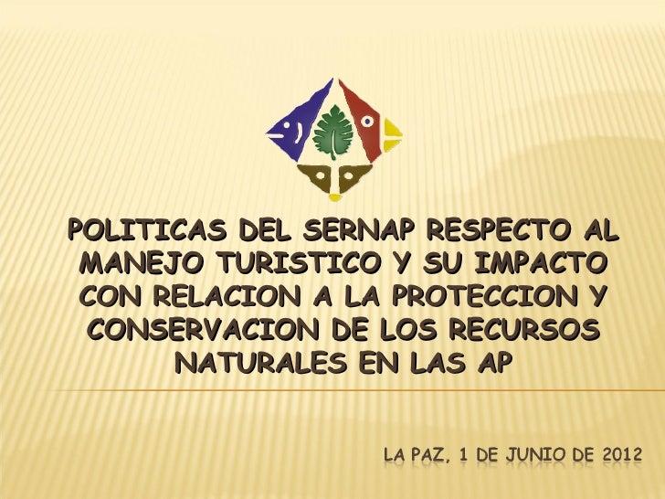 POLITICAS DEL SERNAP RESPECTO AL MANEJO TURISTICO Y SU IMPACTO CON RELACION A LA PROTECCION Y CONSERVACION DE LOS RECURSOS...
