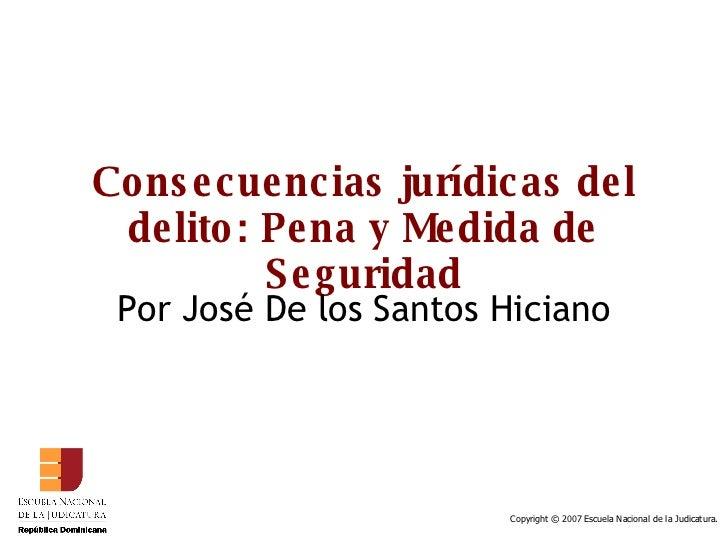 Consecuencias jurídicas del delito: Pena y Medida de Seguridad Por José De los Santos Hiciano