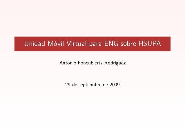 Unidad M´ovil Virtual para ENG sobre HSUPA Antonio Foncubierta Rodr´ıguez 29 de septiembre de 2009