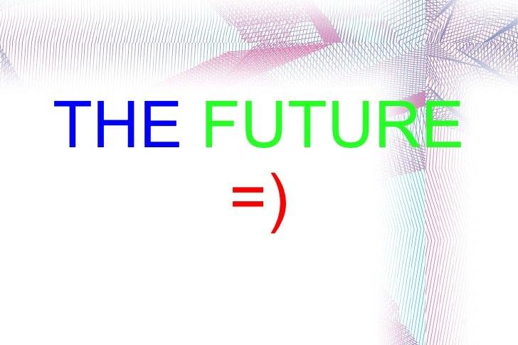 THE FUTURE     =)