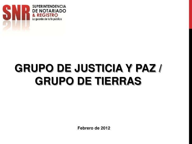 GRUPO DE JUSTICIA Y PAZ /   GRUPO DE TIERRAS          Febrero de 2012