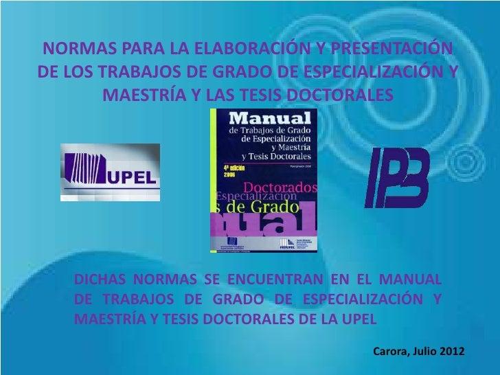 NORMAS PARA LA ELABORACIÓN Y PRESENTACIÓNDE LOS TRABAJOS DE GRADO DE ESPECIALIZACIÓN Y       MAESTRÍA Y LAS TESIS DOCTORAL...