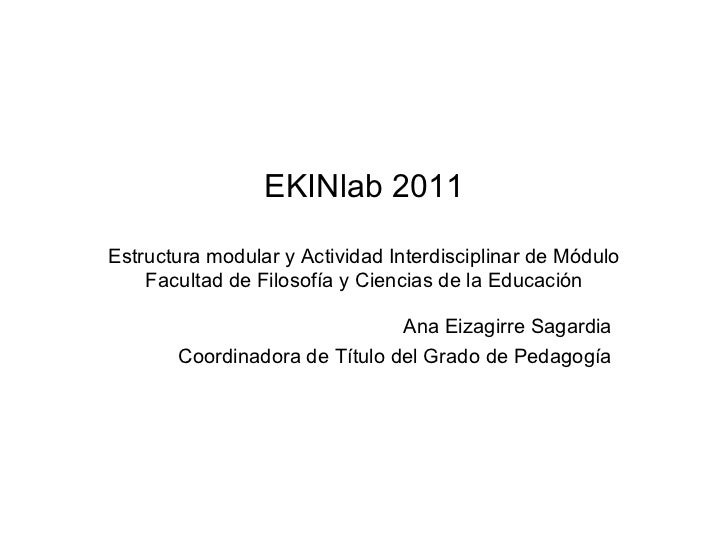 EKINlab 2011 Estructura modular y Actividad Interdisciplinar de Módulo Facultad de Filosofía y Ciencias de la Educación An...