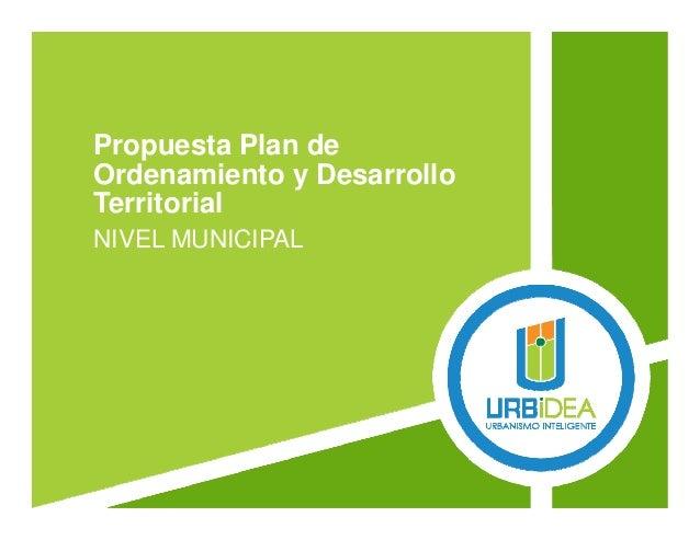 Propuesta Plan de Ordenamiento y Desarrollo Territorial NIVEL MUNICIPAL