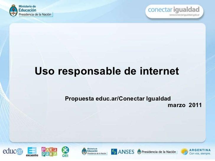 Uso responsable de internet Propuesta educ.ar/Conectar Igualdad marzo  2011