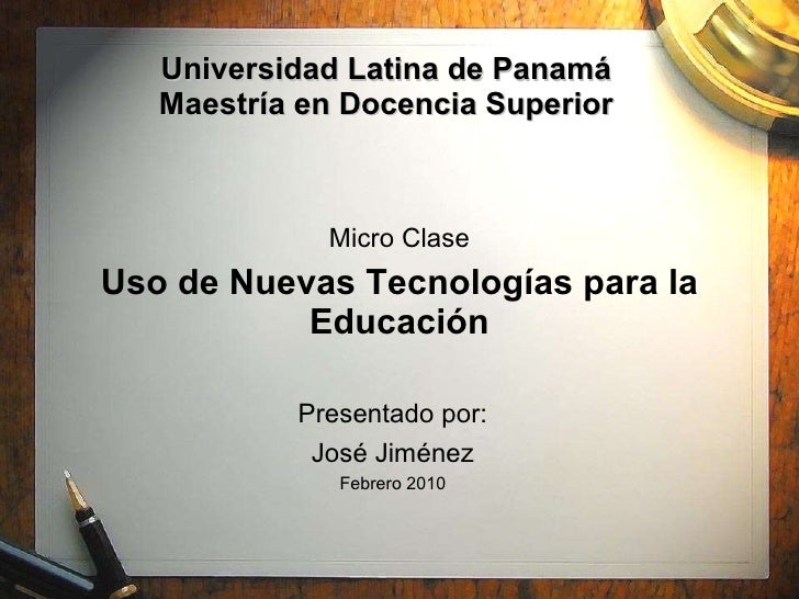Universidad Latina de Panamá Maestría en Docencia Superior Micro Clase Uso de Nuevas Tecnologías para la Educación Present...