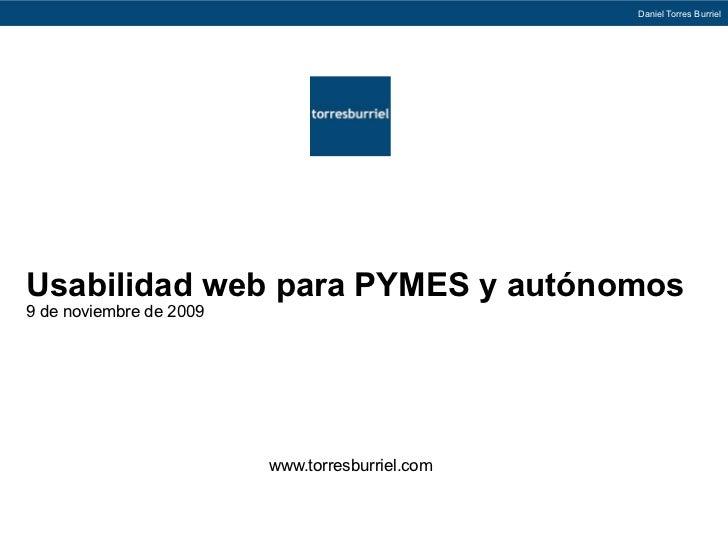 Daniel Torres BurrielUsabilidad web para PYMES y autónomos9 de noviembre de 2009                         www.torresburriel...
