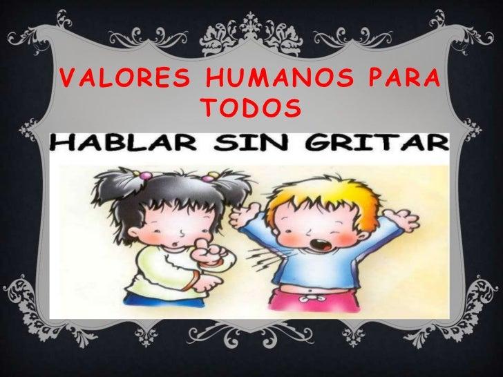 VALORES HUMANOS PARA        TODOS