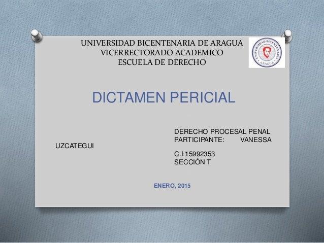 UNIVERSIDAD BICENTENARIA DE ARAGUA VICERRECTORADO ACADEMICO ESCUELA DE DERECHO DICTAMEN PERICIAL DERECHO PROCESAL PENAL PA...