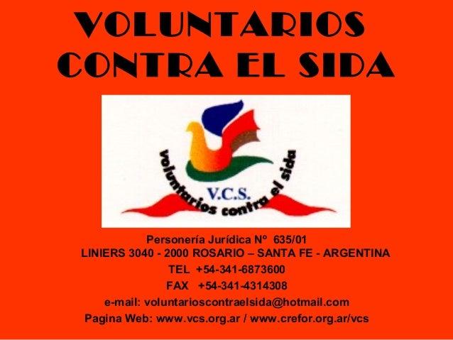 VOLUNTARIOS CONTRA EL SIDA Personería Jurídica Nº 635/01 LINIERS 3040 - 2000 ROSARIO – SANTA FE - ARGENTINA TEL +54-341-68...