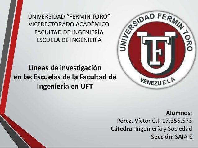 """UNIVERSIDAD """"FERMÍN TORO"""" VICERECTORADO ACADÉMICO FACULTAD DE INGENIERÍA ESCUELA DE INGENIERÍA Líneas de investigación en ..."""