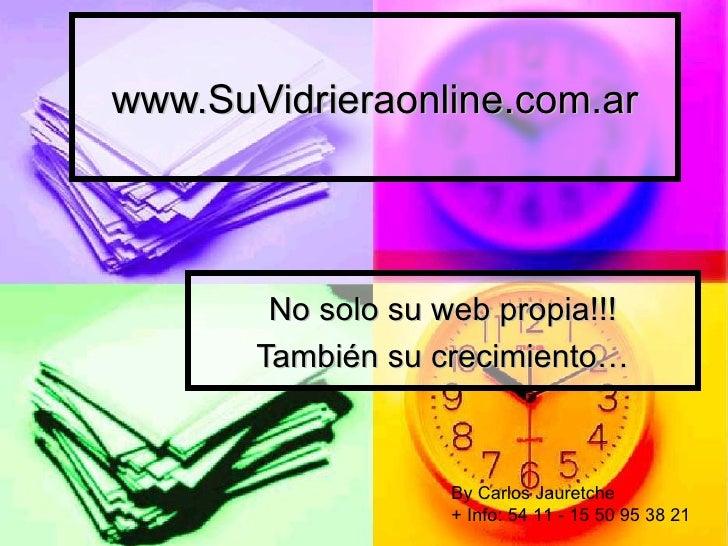 www.SuVidrieraonline.com.ar        No solo su web propia!!!       También su crecimiento…                    By Carlos Jau...